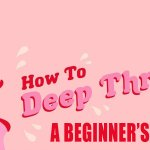 How To Deep Throat - A Beginner's Guide!